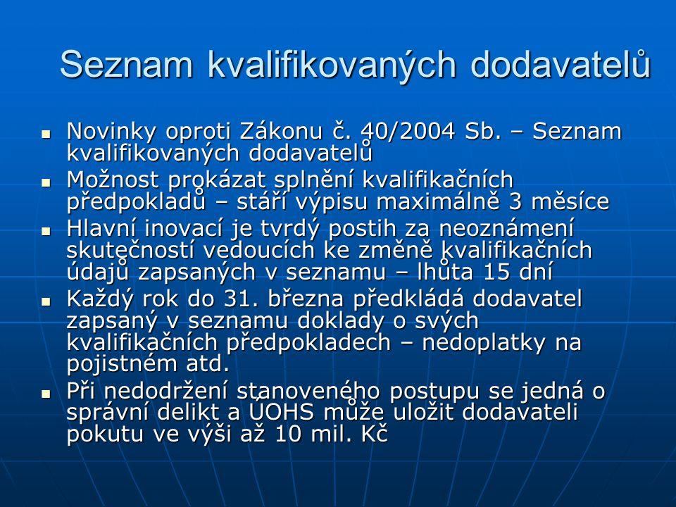 Seznam kvalifikovaných dodavatelů Novinky oproti Zákonu č. 40/2004 Sb. – Seznam kvalifikovaných dodavatelů Novinky oproti Zákonu č. 40/2004 Sb. – Sezn