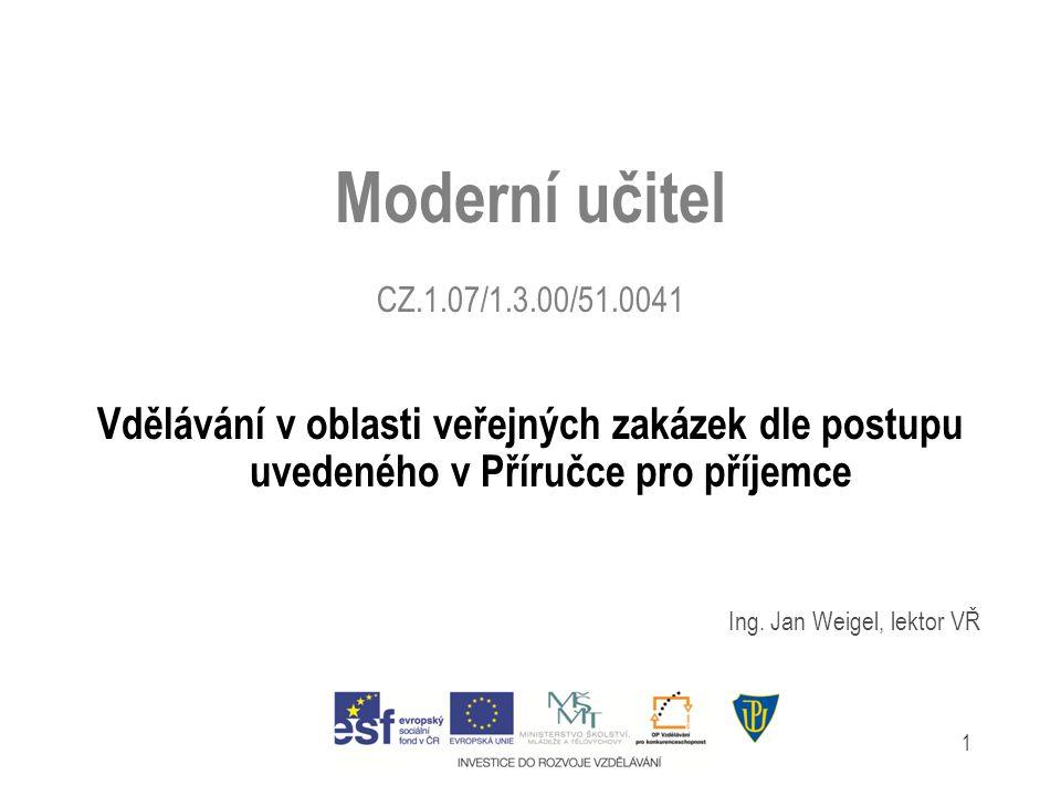 1 Moderní učitel CZ.1.07/1.3.00/51.0041 Vdělávání v oblasti veřejných zakázek dle postupu uvedeného v Příručce pro příjemce Ing.