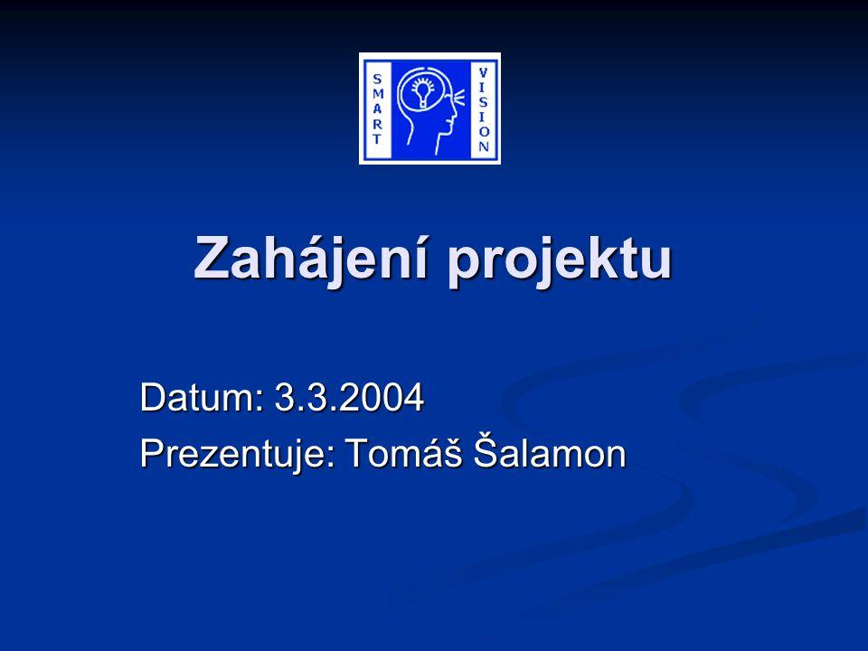 Zahájení projektu Datum: 3.3.2004 Prezentuje: Tomáš Šalamon
