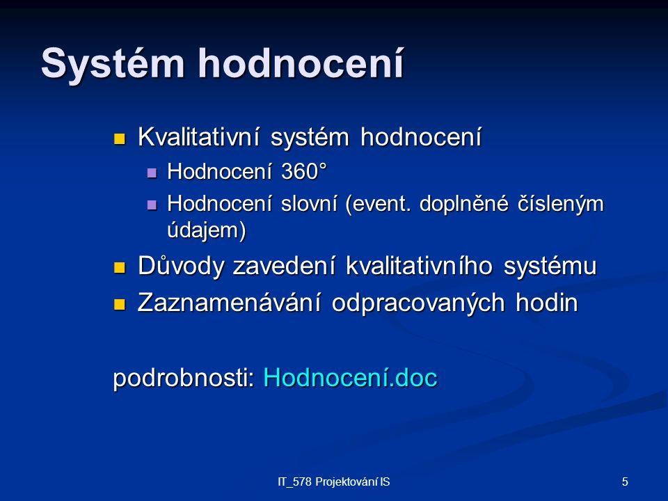 5IT_578 Projektování IS Systém hodnocení Kvalitativní systém hodnocení Kvalitativní systém hodnocení Hodnocení 360° Hodnocení 360° Hodnocení slovní (event.