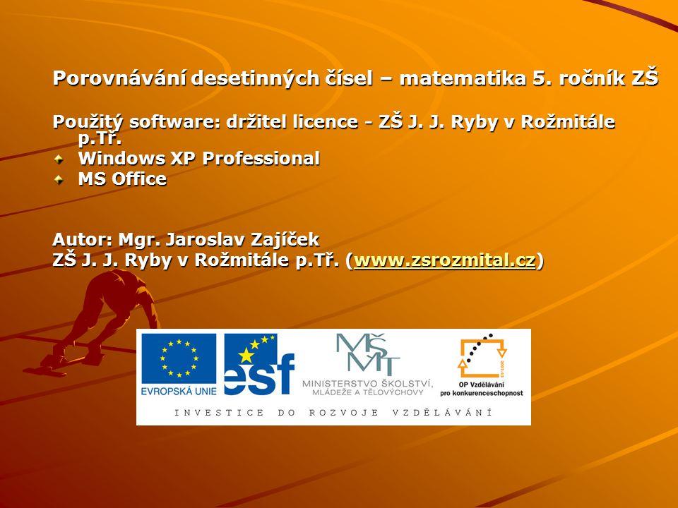 Porovnávání desetinných čísel – matematika 5. ročník ZŠ Použitý software: držitel licence - ZŠ J.