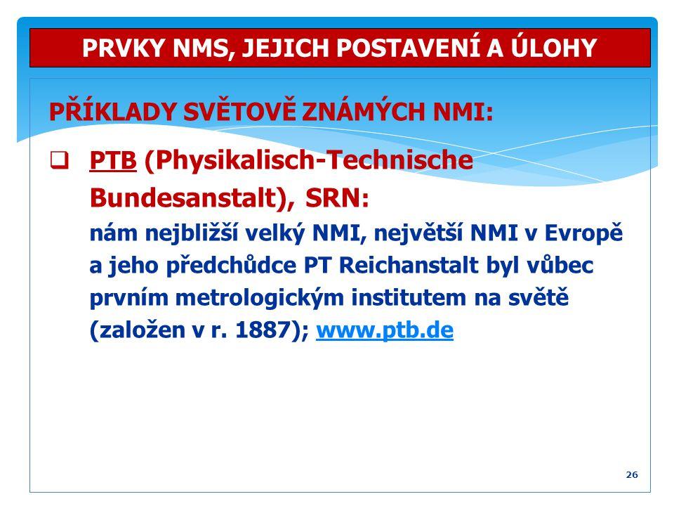 PŘÍKLADY SVĚTOVĚ ZNÁMÝCH NMI:  PTB ( Physikalisch-Technische Bundesanstalt), SRN : nám nejbližší velký NMI, největší NMI v Evropě a jeho předchůdce P