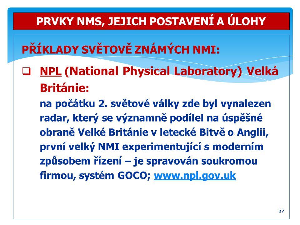 PŘÍKLADY SVĚTOVĚ ZNÁMÝCH NMI:  NPL ( National Physical Laboratory) Velká Británie : na počátku 2. světové války zde byl vynalezen radar, který se výz