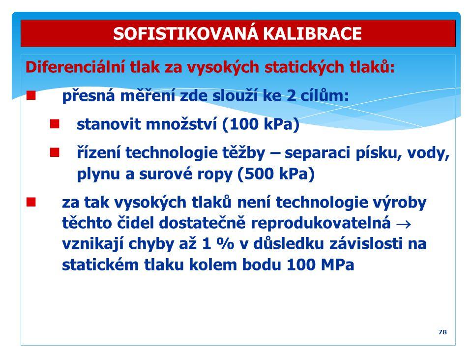 78 SOFISTIKOVANÁ KALIBRACE Diferenciální tlak za vysokých statických tlaků: přesná měření zde slouží ke 2 cílům: stanovit množství (100 kPa) řízení te