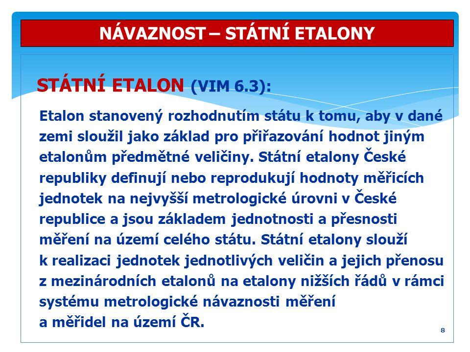STÁTNÍ ETALON (VIM 6.3): Etalon stanovený rozhodnutím státu k tomu, aby v dané zemi sloužil jako základ pro přiřazování hodnot jiným etalonům předmětn