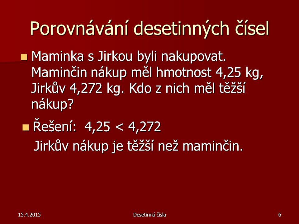 15.4.2015Desetinná čísla6 Porovnávání desetinných čísel Maminka s Jirkou byli nakupovat.
