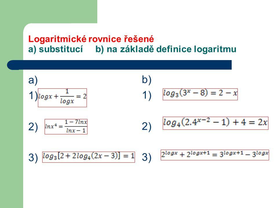 Návod a výsledky A) Substituce 1)kvadratická rovnice 2) Substituce kvadratická rovnice 3) B)Na základě definice logaritmu 1) platí: Substituce.