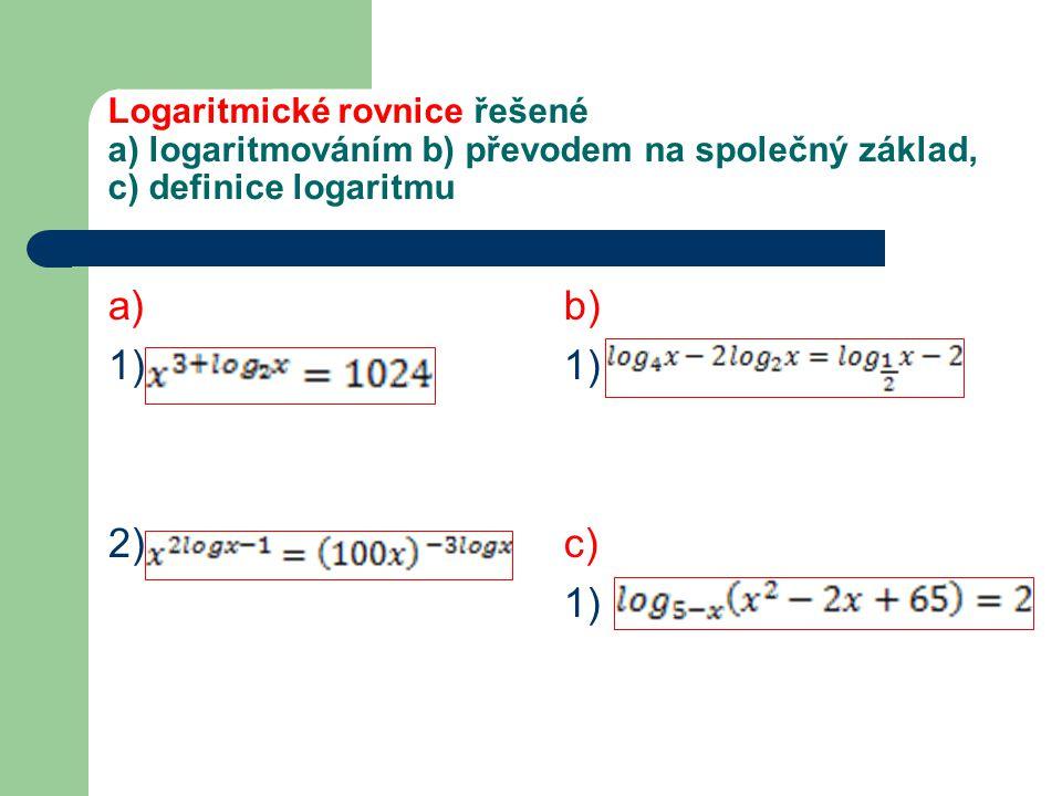 Návod a výsledky a)1)Logaritmujeme obě strany rovnice logaritmem o základu dvě a užitím vět o logaritmech převedeme na kvadratickou rovnici.