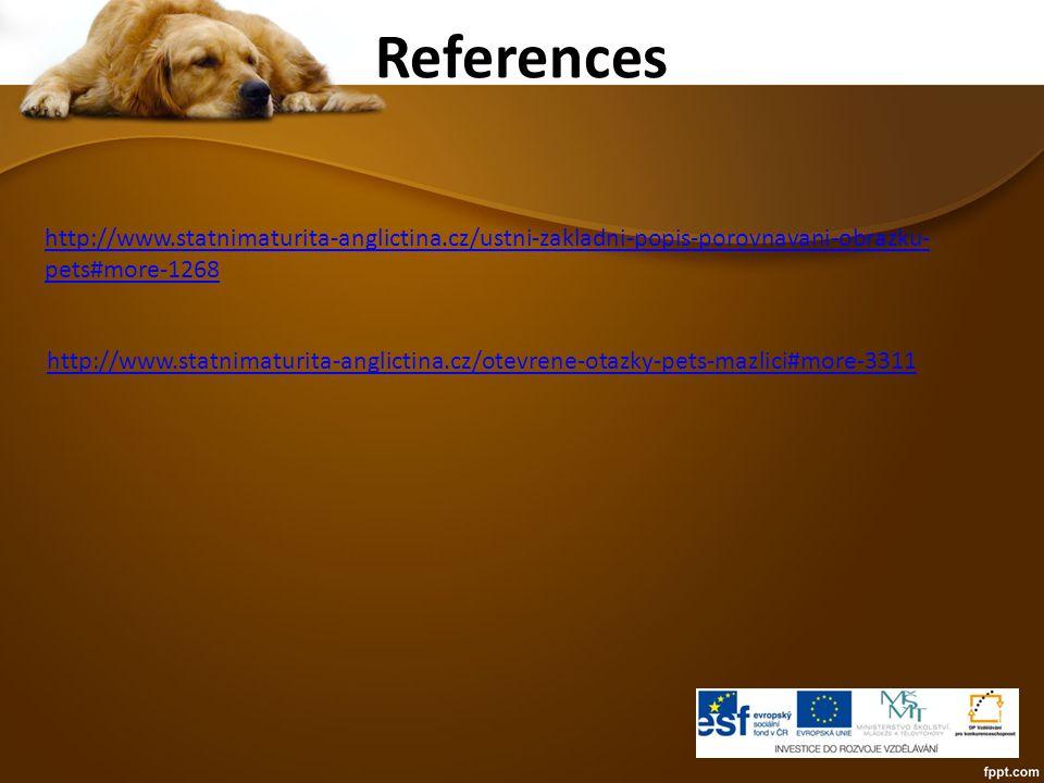 References http://www.statnimaturita-anglictina.cz/ustni-zakladni-popis-porovnavani-obrazku- pets#more-1268 http://www.statnimaturita-anglictina.cz/ot