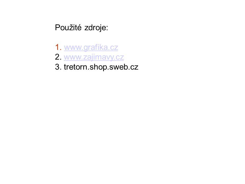 Použité zdroje: 1.www.grafika.czwww.grafika.cz 2. www.zajimavy.czwww.zajimavy.cz 3. tretorn.shop.sweb.cz