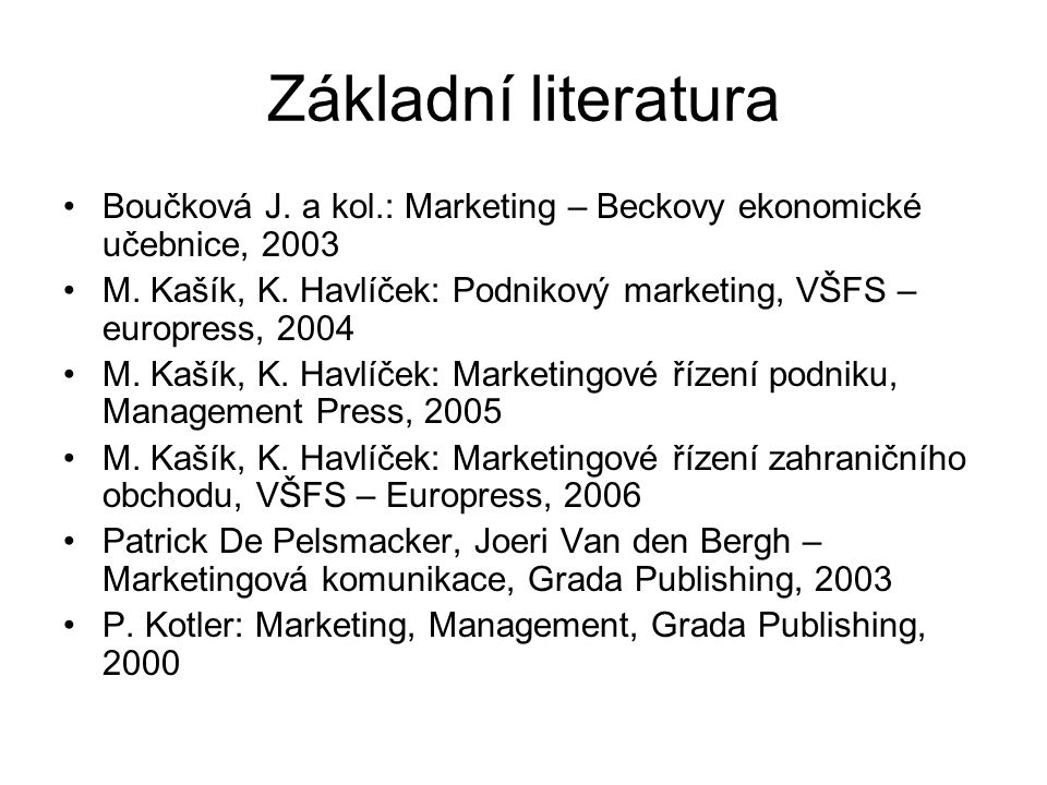 Základní literatura Boučková J. a kol.: Marketing – Beckovy ekonomické učebnice, 2003 M. Kašík, K. Havlíček: Podnikový marketing, VŠFS – europress, 20