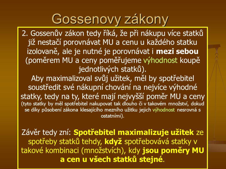 Gossenovy zákony 2. Gossenův zákon tedy říká, že při nákupu více statků již nestačí porovnávat MU a cenu u každého statku izolovaně, ale je nutné je p