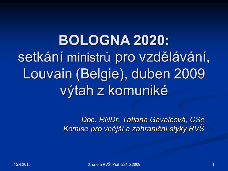 15.4.2015 2. sněm RVŠ, Praha 21.5.2009 1 BOLOGNA 2020: setkání ministrů pro vzdělávání, Louvain (Belgie), duben 2009 výtah z komuniké Doc. RNDr. Tatia