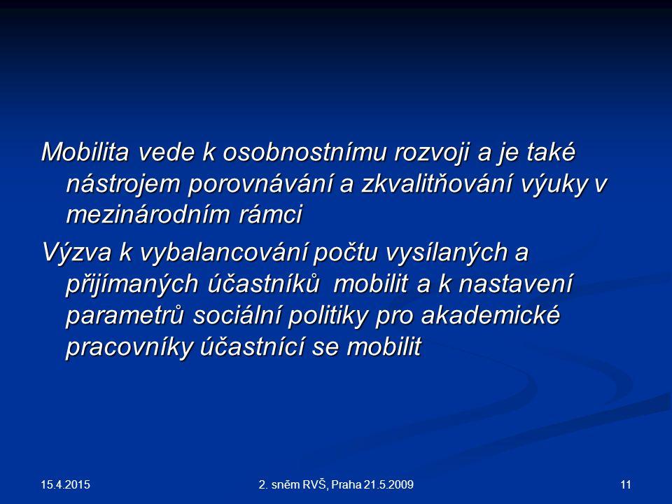 15.4.2015 112. sněm RVŠ, Praha 21.5.2009 Mobilita vede k osobnostnímu rozvoji a je také nástrojem porovnávání a zkvalitňování výuky v mezinárodním rám