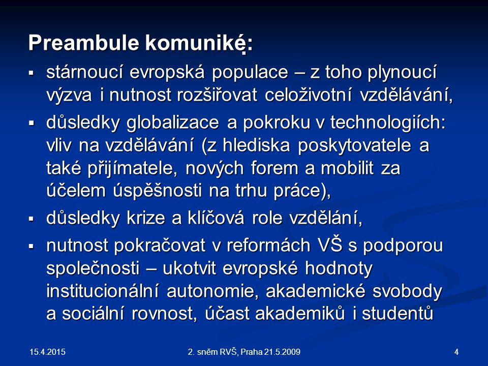 15.4.2015 42. sněm RVŠ, Praha 21.5.2009 : Preambule komuniké:  stárnoucí evropská populace – z toho plynoucí výzva i nutnost rozšiřovat celoživotní v