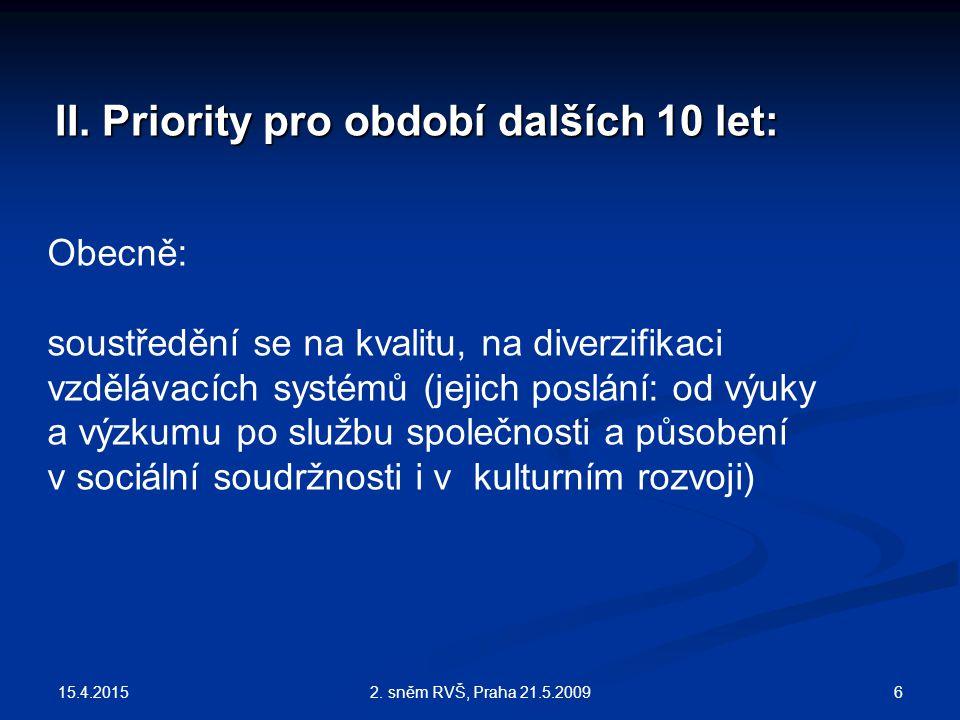 15.4.2015 62. sněm RVŠ, Praha 21.5.2009 II. Priority pro období dalších 10 let: Obecně: soustředění se na kvalitu, na diverzifikaci vzdělávacích systé
