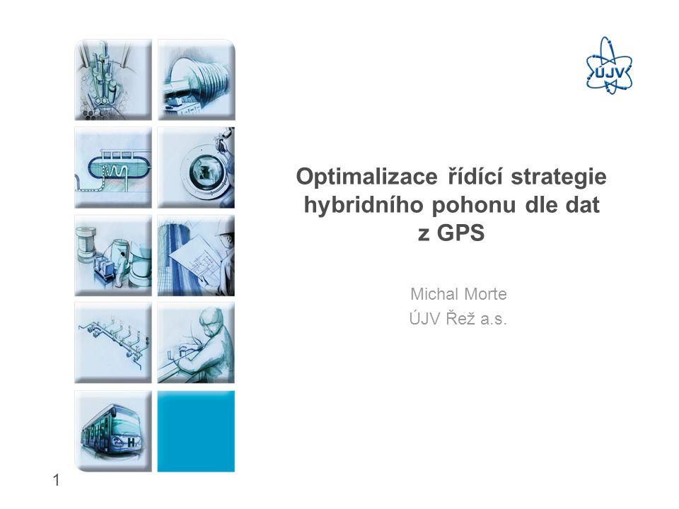 Optimalizace řídící strategie hybridního pohonu dle dat z GPS Michal Morte ÚJV Řež a.s. 1
