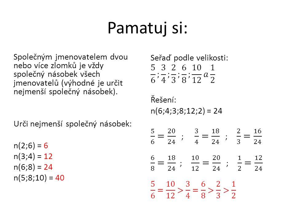 Pamatuj si: Společným jmenovatelem dvou nebo více zlomků je vždy společný násobek všech jmenovatelů (výhodné je určit nejmenší společný násobek). Urči