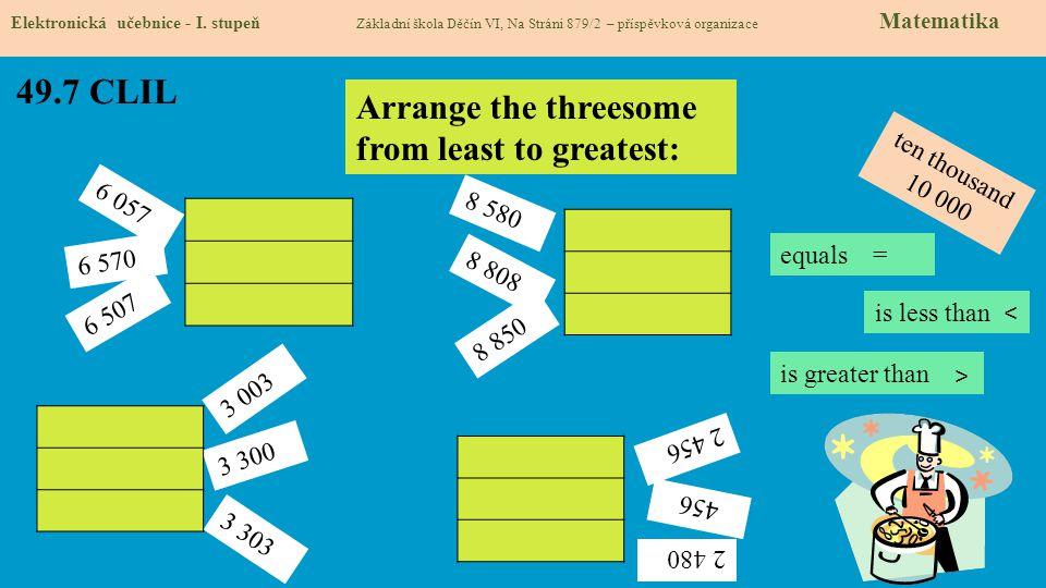 49.7 CLIL Elektronická učebnice - I. stupeň Základní škola Děčín VI, Na Stráni 879/2 – příspěvková organizace Matematika Arrange the threesome from le