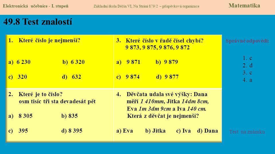 49.8 Test znalostí Správné odpovědi: 1.c 2.d 3.c 4.a Test na známku Elektronická učebnice - I. stupeň Základní škola Děčín VI, Na Stráni 879/2 – přísp
