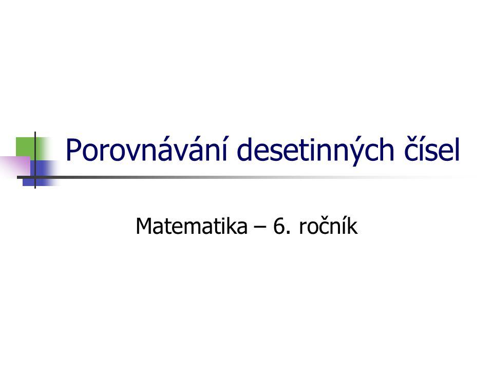 Porovnávání desetinných čísel Matematika – 6. ročník