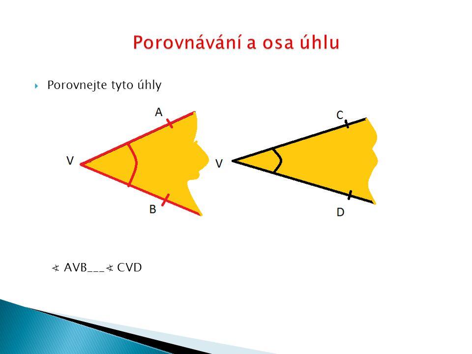  Porovnejte tyto úhly ∢ AVB___∢ CVD
