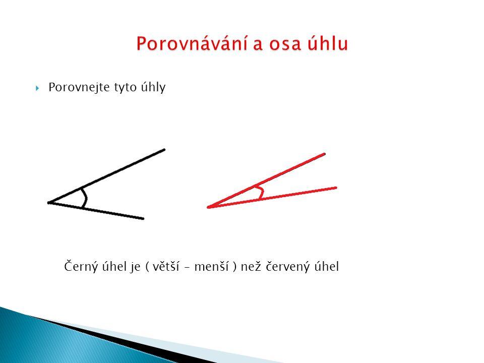  Porovnejte tyto úhly Černý úhel je ( větší – menší ) než červený úhel