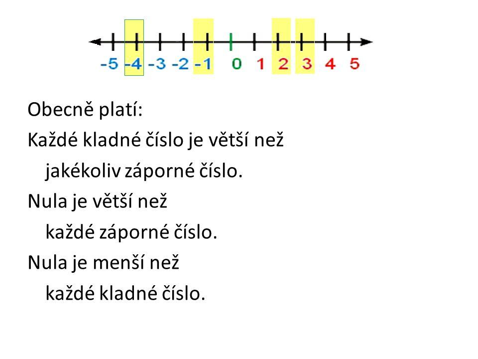 Obecně platí: Každé kladné číslo je větší než jakékoliv záporné číslo. Nula je větší než každé záporné číslo. Nula je menší než každé kladné číslo.