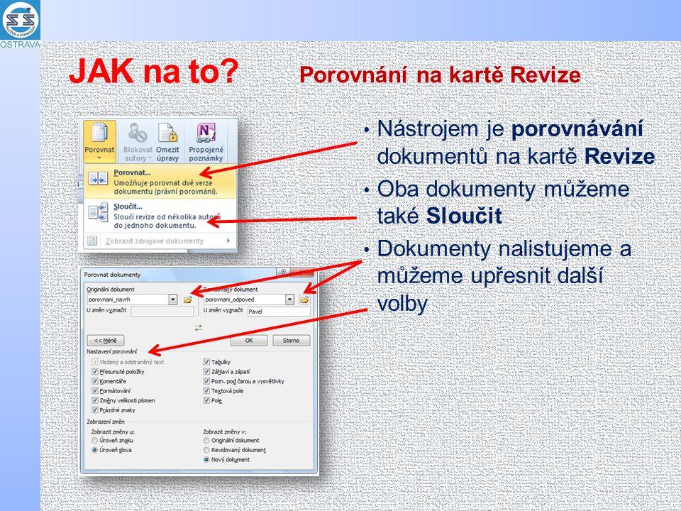 Nástrojem je porovnávání dokumentů na kartě Revize Oba dokumenty můžeme také Sloučit Dokumenty nalistujeme a můžeme upřesnit další volby Porovnání na kartě Revize JAK na to