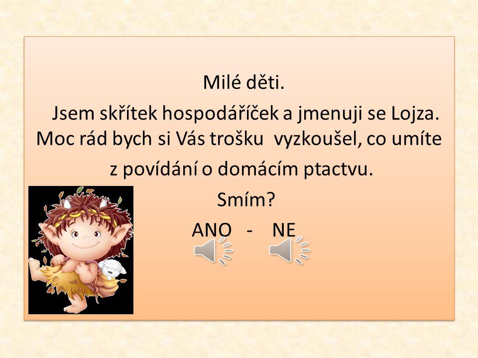 Milé děti.Jsem skřítek hospodáříček a jmenuji se Lojza.
