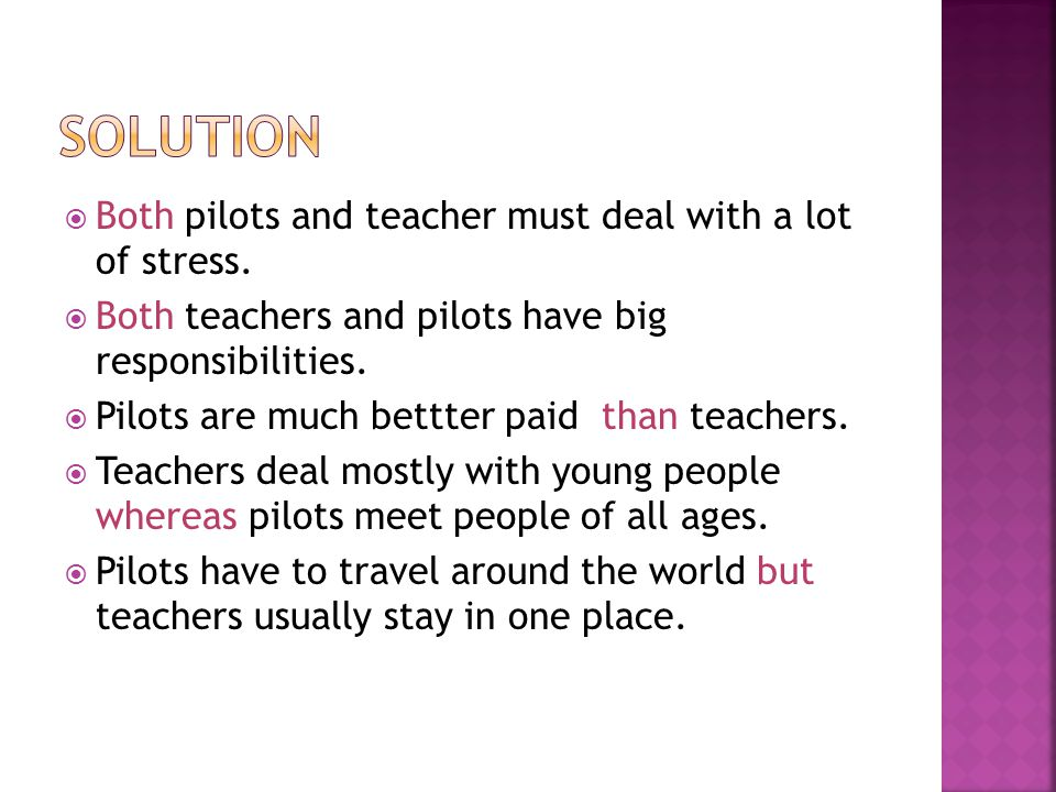  Both pilots and teacher must deal with a lot of stress.