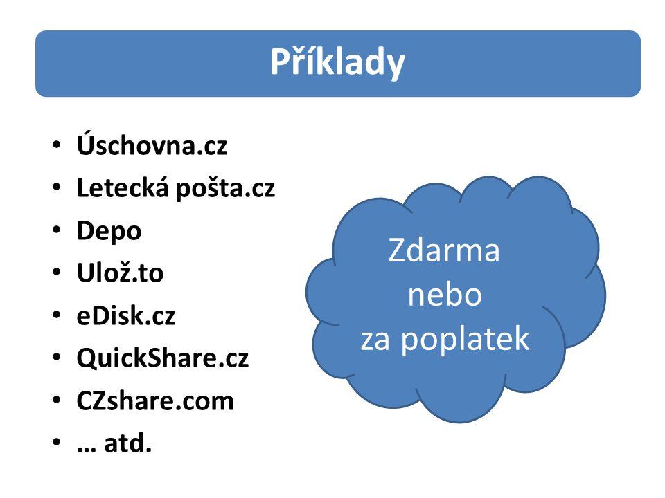 Úschovna.cz Letecká pošta.cz Depo Ulož.to eDisk.cz QuickShare.cz CZshare.com … atd. Příklady Zdarma nebo za poplatek