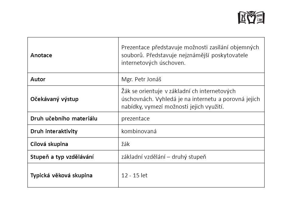 Anotace Prezentace představuje možnosti zasílání objemných souborů. Představuje nejznámější poskytovatele internetových úschoven. AutorMgr. Petr Jonáš