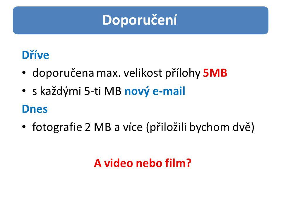 Dříve doporučena max. velikost přílohy 5MB s každými 5-ti MB nový e-mail Dnes fotografie 2 MB a více (přiložili bychom dvě) A video nebo film? Doporuč