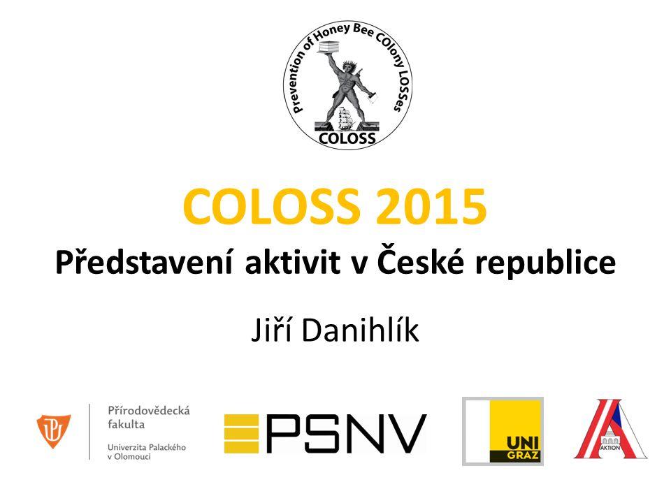 COLOSS 2015 Představení aktivit v České republice Jiří Danihlík
