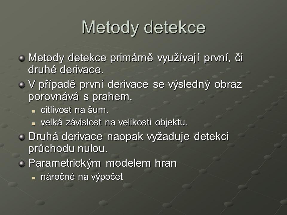 Metody detekce Metody detekce primárně využívají první, či druhé derivace.