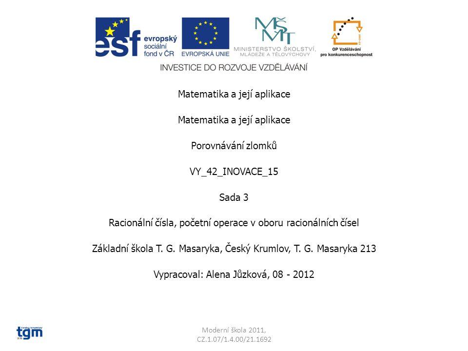 Matematika a její aplikace Porovnávání zlomků VY_42_INOVACE_15 Sada 3 Racionální čísla, početní operace v oboru racionálních čísel Základní škola T. G