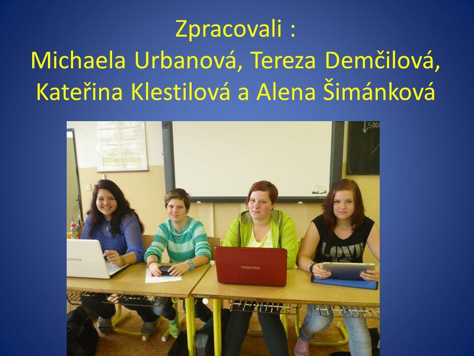Zpracovali : Michaela Urbanová, Tereza Demčilová, Kateřina Klestilová a Alena Šimánková