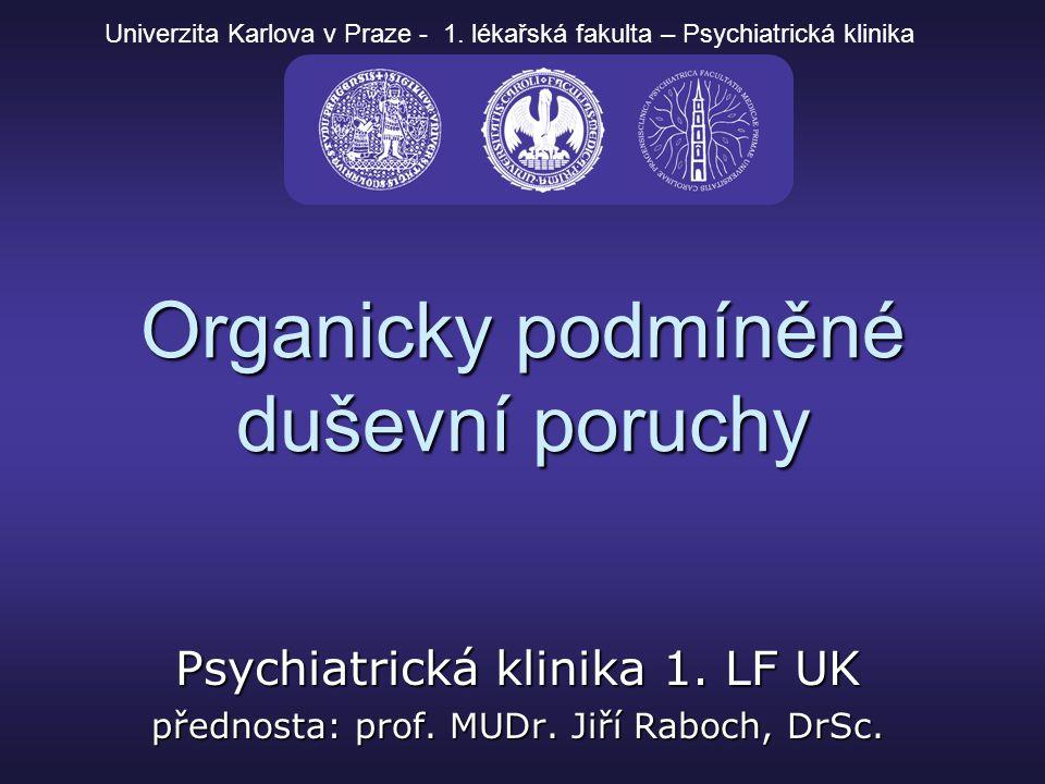 Organicky podmíněné duševní poruchy Psychiatrická klinika 1. LF UK přednosta: prof. MUDr. Jiří Raboch, DrSc. Univerzita Karlova v Praze - 1. lékařská