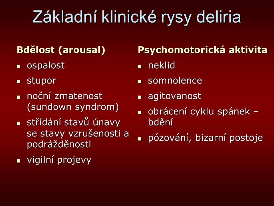 Základní klinické rysy deliria Bdělost (arousal) ospalost ospalost stupor stupor noční zmatenost (sundown syndrom) noční zmatenost (sundown syndrom) s