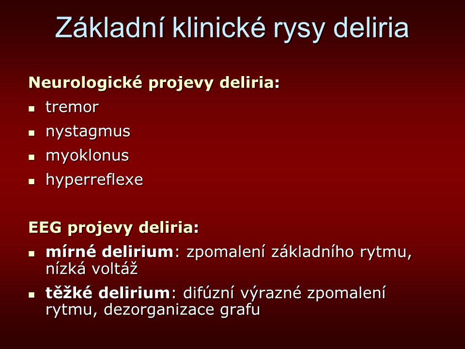 Základní klinické rysy deliria Neurologické projevy deliria: tremor tremor nystagmus nystagmus myoklonus myoklonus hyperreflexe hyperreflexe EEG proje
