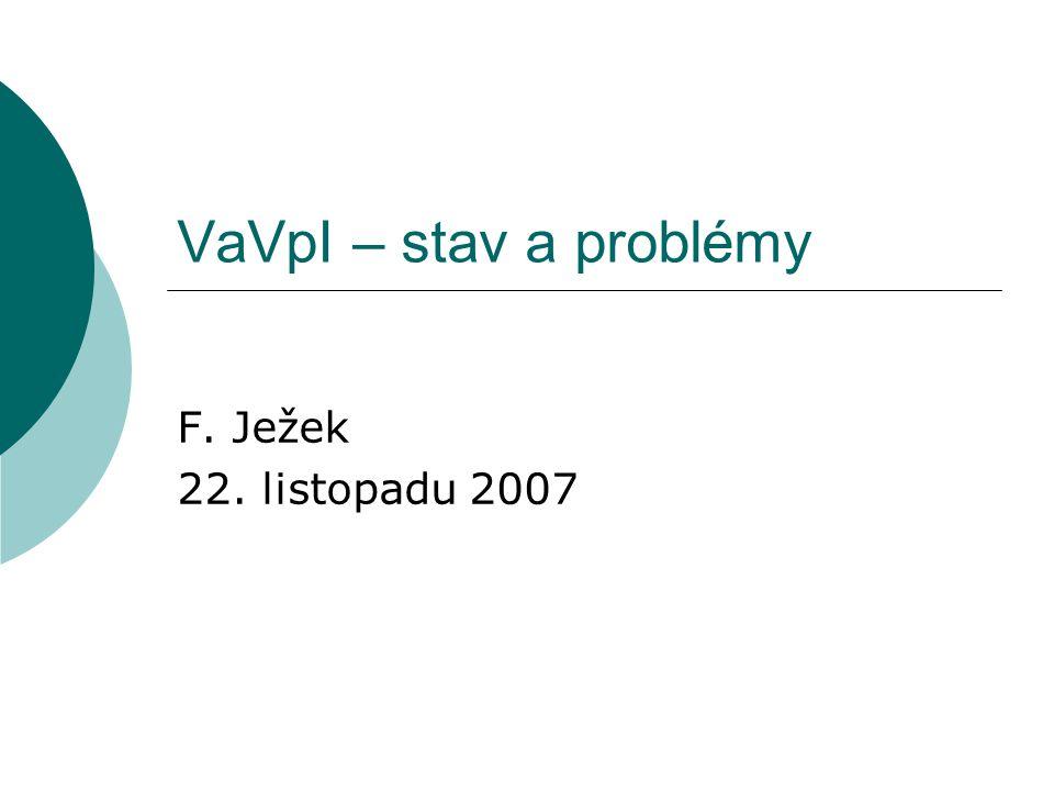 VaVpI – stav a problémy F. Ježek 22. listopadu 2007