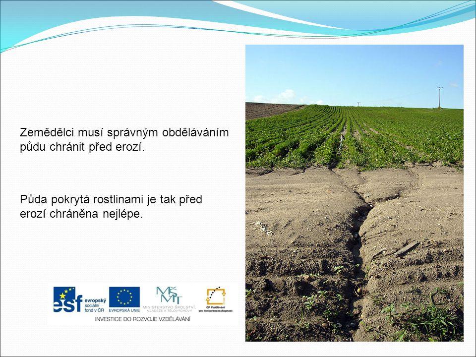 Zemědělci musí správným obděláváním půdu chránit před erozí. Půda pokrytá rostlinami je tak před erozí chráněna nejlépe.