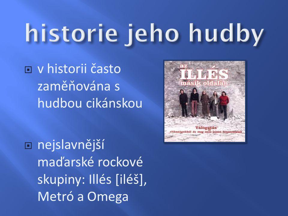  v historii často zaměňována s hudbou cikánskou  nejslavnější maďarské rockové skupiny: Illés [iléš], Metró a Omega