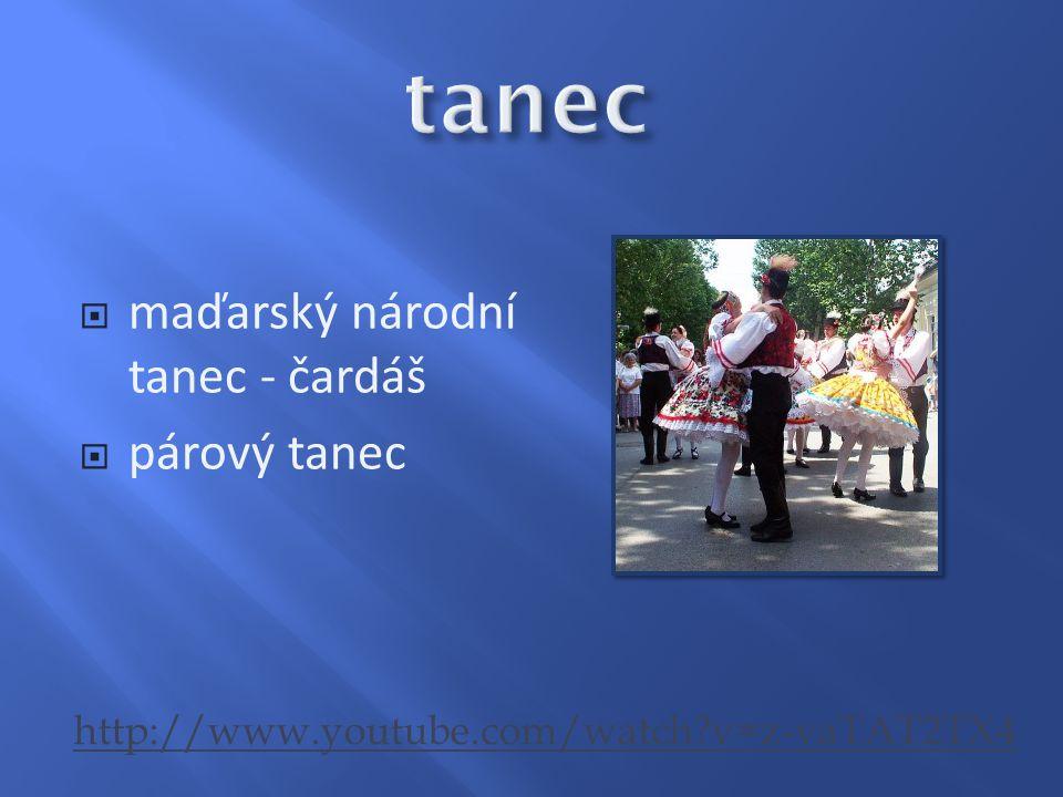  maďarský národní tanec - čardáš  párový tanec http://www.youtube.com/watch?v=z-vaTAT2TX4