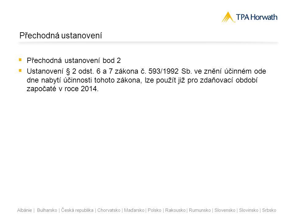 Albánie | Bulharsko | Česká republika | Chorvatsko | Maďarsko | Polsko | Rakousko | Rumunsko | Slovensko | Slovinsko | Srbsko Vstupní cena majetku  § 29, odst.