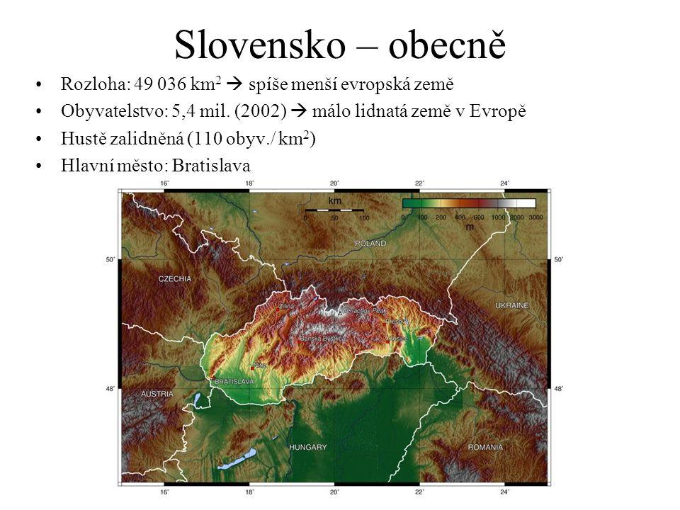 Slovensko – obecně Rozloha: 49 036 km 2  spíše menší evropská země Obyvatelstvo: 5,4 mil. (2002)  málo lidnatá země v Evropě Hustě zalidněná (110 ob