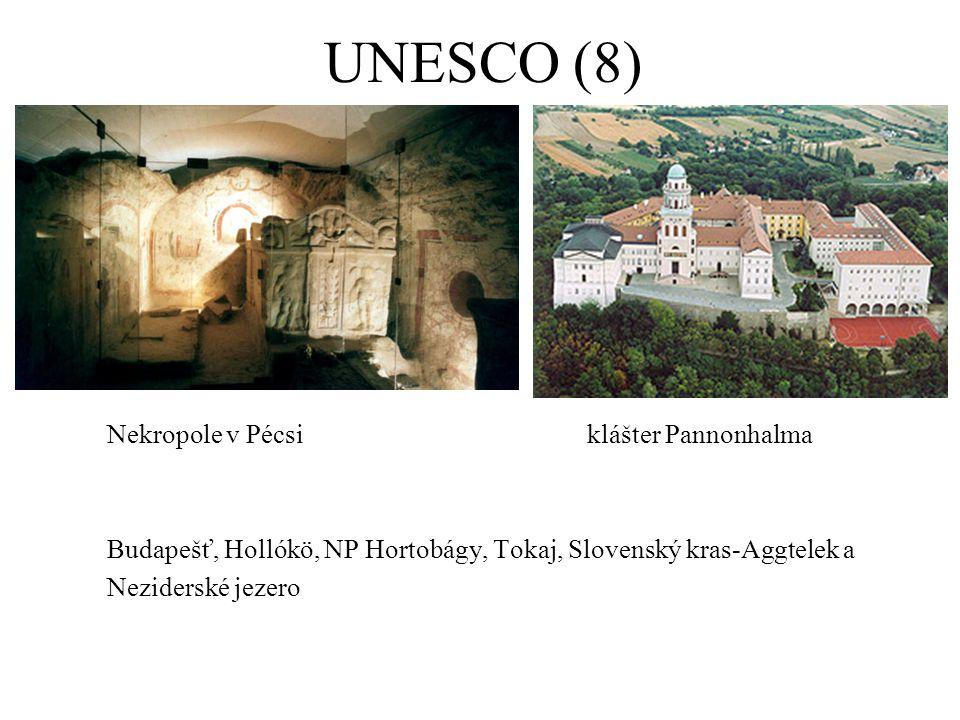 UNESCO (8) Nekropole v Pécsiklášter Pannonhalma Budapešť, Hollókö, NP Hortobágy, Tokaj, Slovenský kras-Aggtelek a Neziderské jezero
