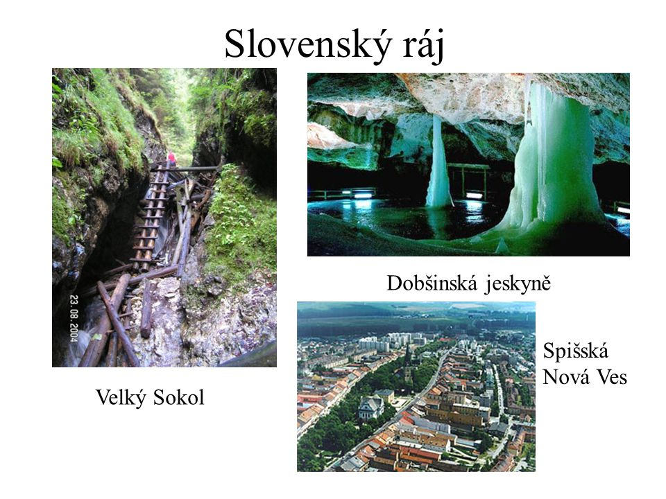 Slovenský ráj Velký Sokol Dobšinská jeskyně Spišská Nová Ves
