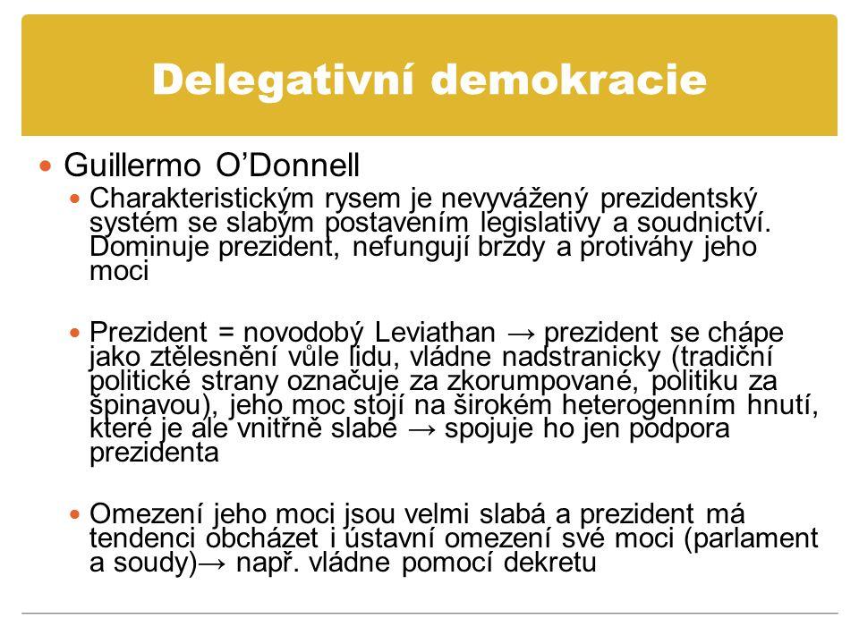Delegativní demokracie Guillermo O'Donnell Charakteristickým rysem je nevyvážený prezidentský systém se slabým postavením legislativy a soudnictví. Do